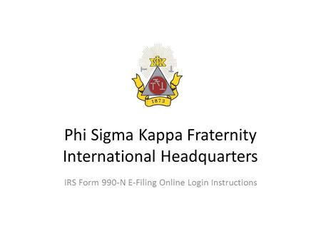 Phi Sigma Kappa Fraternity International Headquarters IRS Form 990-N E-Filing Online Login Instructions.