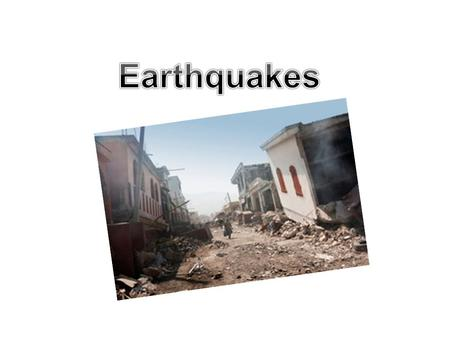 Earthquakes: vibrations through earth's crust – Occur when rocks under stress slip or shift along a fault Normally, rocks are pressed together tightly.