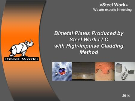 Bimetal Plates Produced by Steel Work LLC with High-impulse Cladding Method «Steel Work» We are experts in welding 2014.