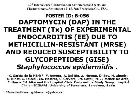 POSTER ID: B-056 POSTER ID: B-056 DAPTOMYCIN (DAP) IN THE TREATMENT (Tx) OF EXPERIMENTAL ENDOCARDITIS (EE) DUE TO METHICILLIN-RESISTANT (MRSE) AND REDUCED.