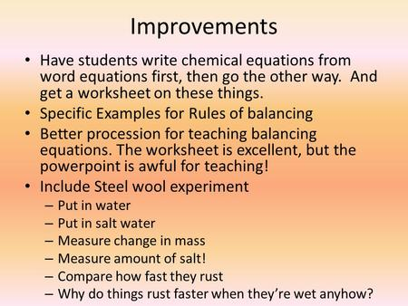 Improvements Have students write chemical equations from word equations first, then go the other way. And get a worksheet on these things. Specific Examples.