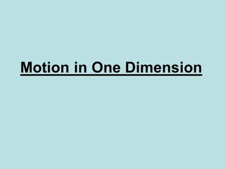 Motion in One Dimension. Scalar and Vector Quantities Vector- a physical quantity that requires the specification of both magnitude and direction. Scalar-