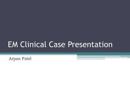 EM Clinical Case Presentation