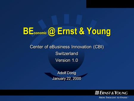 BE Ernst & Young Center of eBusiness Innovation (CBI) Switzerland Version 1.0 Adolf Dörig January 22, 2000 Center of eBusiness Innovation (CBI)