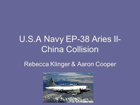 U.S.A Navy EP-38 Aries II- China Collision Rebecca Klinger & Aaron Cooper.