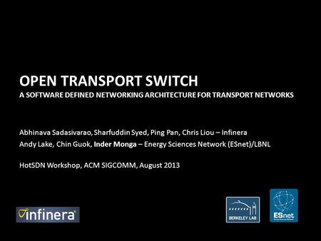 OPEN TRANSPORT SWITCH A SOFTWARE DEFINED NETWORKING ARCHITECTURE FOR TRANSPORT NETWORKS Abhinava Sadasivarao, Sharfuddin Syed, Ping Pan, Chris Liou – Infinera.