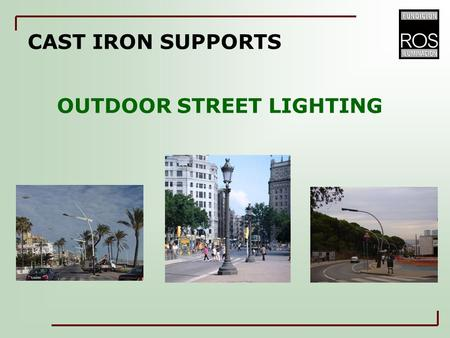CAST IRON SUPPORTS OUTDOOR STREET LIGHTING. SUPPORTS OF CAST IRON TO OUTDOOR STREET LIGHTING 1.Classification: As per application As per materials 2.Manufacturing.