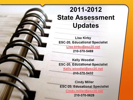 2011-2012 State Assessment Updates Lisa Kirby ESC-20, Educational Specialist 210-370-5469 Kelly Woodiel ESC-20, Educational Specialist.