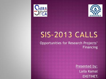 Opportunities for Research Projects' Financing Presented by: Laila Kamal ENSTINET 1.