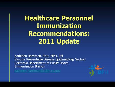 Kathleen Harriman, PhD, MPH, RN Vaccine Preventable Disease Epidemiology Section California Department of Public Health Immunization Branch