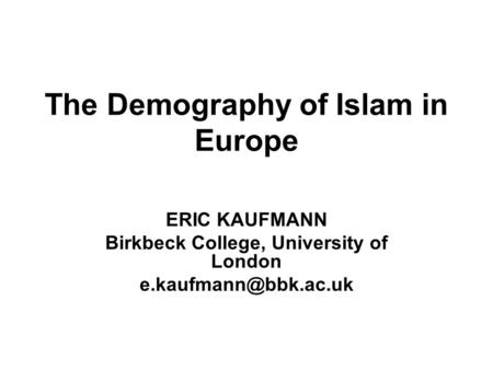 The Demography of Islam in Europe ERIC KAUFMANN Birkbeck College, University of London