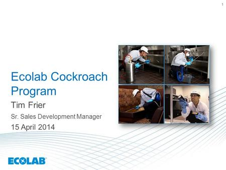 1 Ecolab Cockroach Program Tim Frier Sr. Sales Development Manager 15 April 2014.