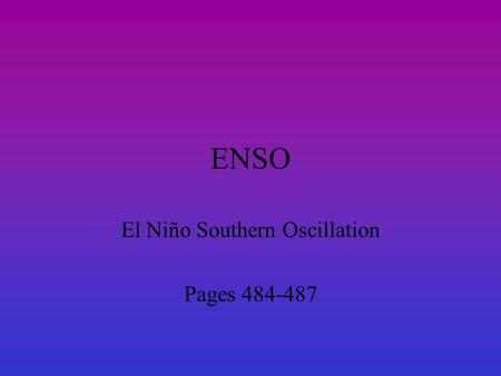 ENSO El Niño Southern Oscillation Pages 484-487. NORMAL conditions  Trade Winds  Cool water pools near S.America,  Warm water pools near Australia.