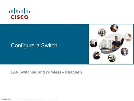 © 2006 Cisco Systems, Inc. All rights reserved.Cisco Public 1 Version 4.0 Configure a Switch LAN Switching and Wireless – Chapter 2.