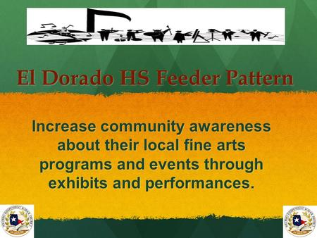 El Dorado HS Feeder Pattern Increase community awareness about their local fine arts programs and events through exhibits and performances.