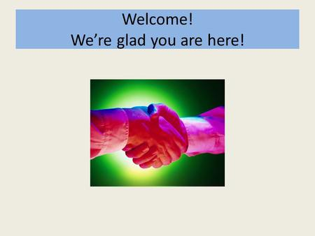 Welcome! We're glad you are here!. PBIS: Promoting a positive & safe learning environment April 28, 2014 6:30 pm.