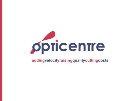 Addingvelocityraisingqualitycuttingcosts. Opticentre is the first BPO Globalization technology centre of excellence Opticentre helps clients make lasting.