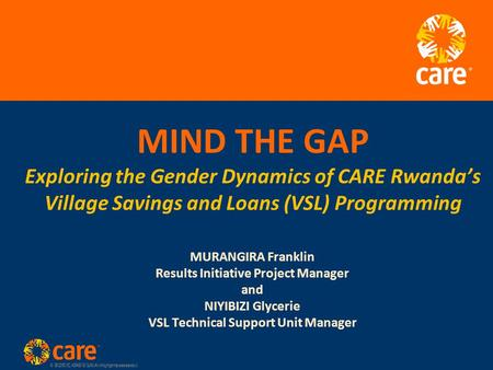 © 2005, CARE USA. All rights reserved. MIND THE GAP Exploring the Gender Dynamics of CARE Rwanda's Village Savings and Loans (VSL) Programming MURANGIRA.