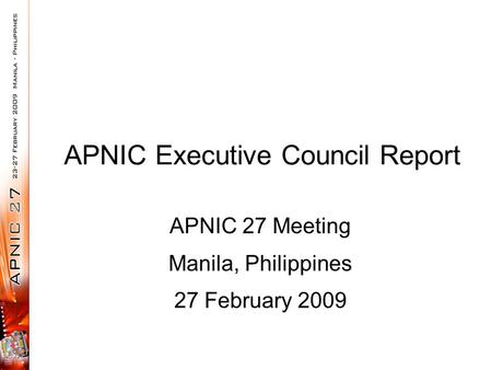 APNIC Executive Council Report APNIC 27 Meeting Manila, Philippines 27 February 2009.