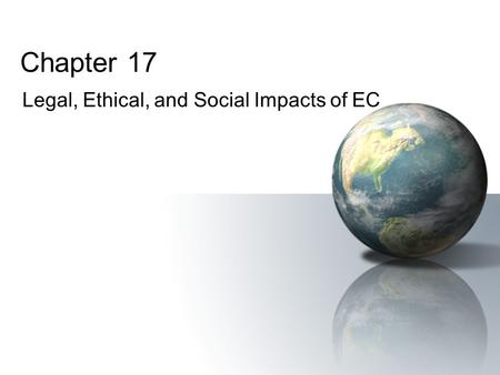 Chapter 17 Legal, Ethical, and Social Impacts of EC.