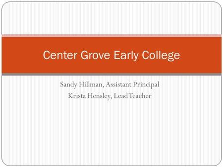 Sandy Hillman, Assistant Principal Krista Hensley, Lead Teacher Center Grove Early College.