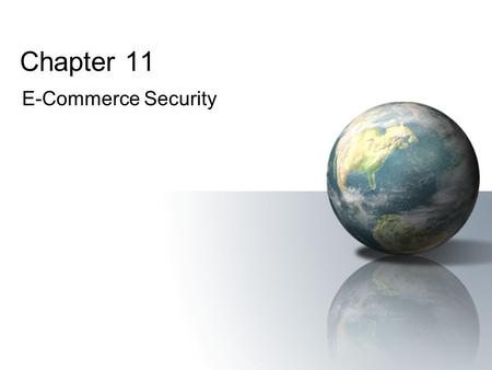 Chapter 11 E-Commerce Security. Electronic CommercePrentice Hall © 2006 2 Learning Objectives 1.Document the trends in computer and network security attacks.