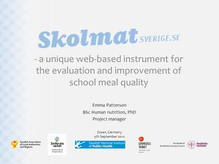 - a unique web-based instrument for the evaluation and improvement of school meal quality Emma Patterson BSc Human nutrition, PhD Project manager Essen,