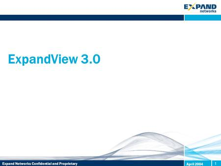 Expand Networks Confidential and Proprietary1 April 2004 ExpandView 3.0.