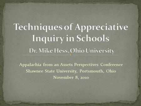 Appalachia from an Assets Perspectives Conference Shawnee State University, Portsmouth, Ohio November 8, 2010.
