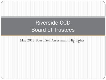 May 2012 Board Self Assessment Highlights Riverside CCD Board of Trustees.