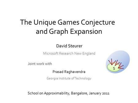 The Unique Games Conjecture and Graph Expansion School on Approximability, Bangalore, January 2011 Joint work with S Prasad Raghavendra Georgia Institute.