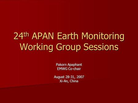 24 th APAN Earth Monitoring Working Group Sessions Pakorn Apaphant EMWG Co-chair August 28-31, 2007 Xi-An, China.