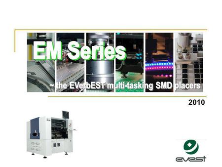 2010. EM EM Series Contents EM Family Modules  BASE  Head Module  Feeding System  Head Moving System  Optical System  Motion Control System Parts.