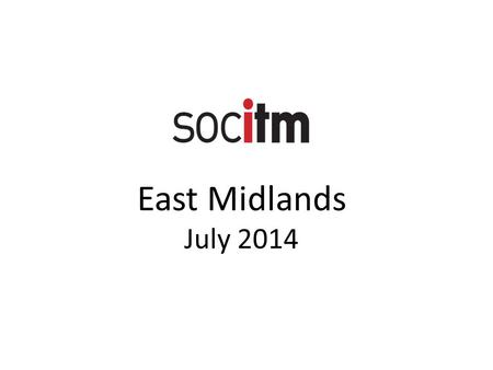East Midlands July 2014. Membership update More than half of Local Authorities are members. How can Socitm help East Midland members?