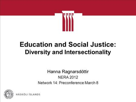 Education and Social Justice: Diversity and Intersectionality Hanna Ragnarsdóttir NERA 2012 Network 14: Preconference March 8.