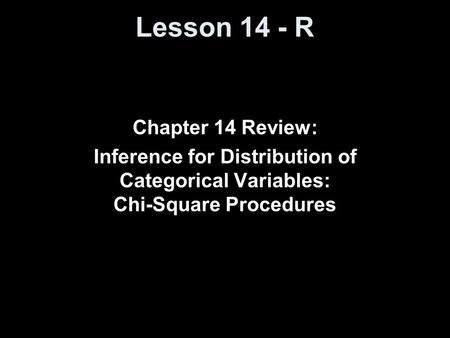 Lesson 14 - R Chapter 14 Review: Inference for Distribution of Categorical Variables: Chi-Square Procedures.