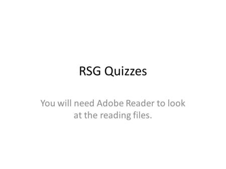 RSG Quizzes You will need Adobe Reader to look at the reading files.