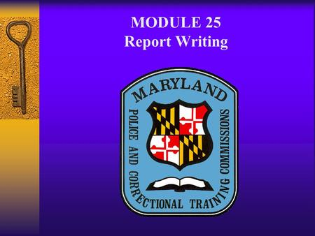 MODULE 25 Report Writing. REPORT WRITING A. Objective 1. 060: Identify purposes of written reports 2. 061: Identify the essentials of report writing 3.