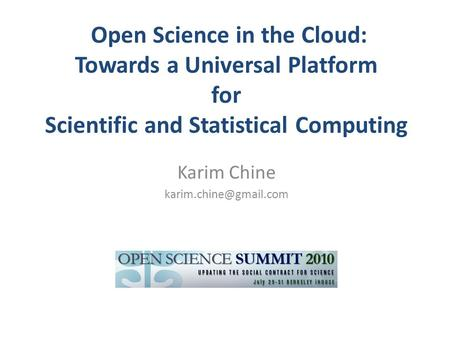 Open Science in the Cloud: Towards a Universal Platform for Scientific and Statistical Computing Karim Chine