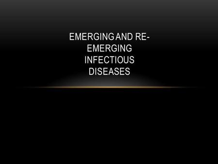 EMERGING AND RE- EMERGING INFECTIOUS DISEASES. IMPORTANT TERMS Emerging infectious disease- An infectious disease that has newly appeared in a population.