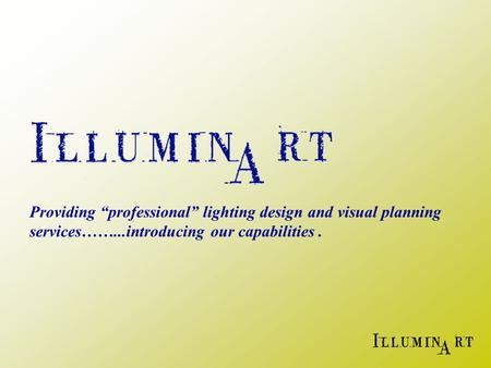 "Providing ""professional"" lighting design and visual planning services……...introducing our capabilities."