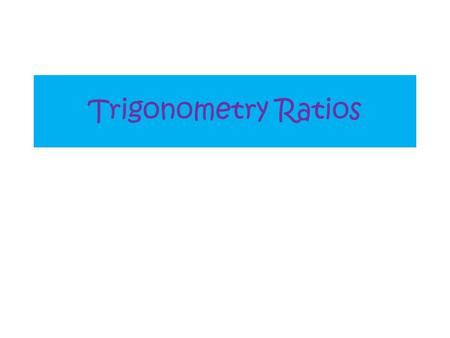 Trigonometry Ratios. Example 1 Write the Trig Ratio for each of the following ( soh, cah, toa)