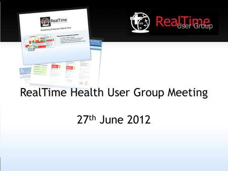 RealTime Health User Group Meeting 27 th June 2012.