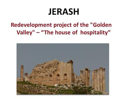 "Redevelopment project of the Golden Valley – ""The house of hospitality"" JERASH."