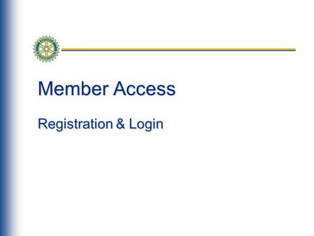 Member Access Registration & Login. 2 Registration Next, click on the Register Now button. To register for Member Access users should navigate to www.rotary.org.