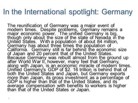 In the International spotlight: Germany The reunification of Germany was a major event of modern times. Despite problems, Germany remains a major economic.