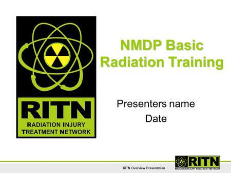 RITN Overview Presentation NMDP Basic Radiation Training Presenters name Date.