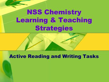NSS Chemistry Learning & Teaching Strategies Active Reading and Writing Tasks.