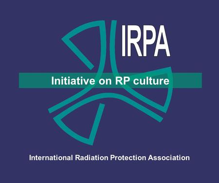 International Radiation Protection Association Initiative on RP culture.
