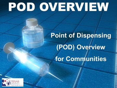OVERVIEW - Intro POD OVERVIEW Point of Dispensing (POD) Overview for Communities.